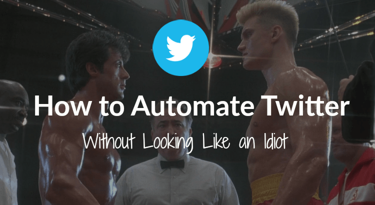 How to Automate Twitter Without Looking Like an Idiot
